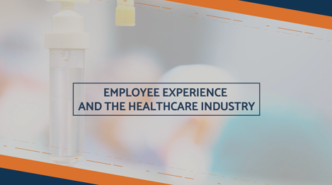 Employee Experience And The Healthcare Industry